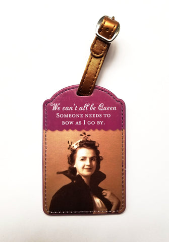 We Can't All Be Queen Luggage Tag