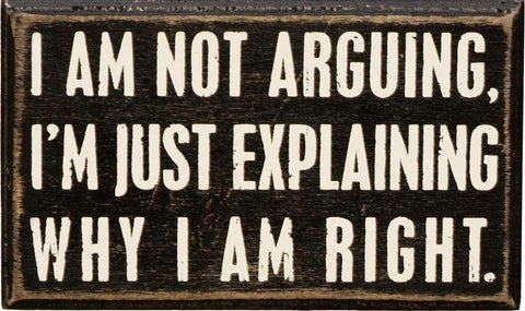 Not Arguing in A Classic Black And White Wooden Box Sign