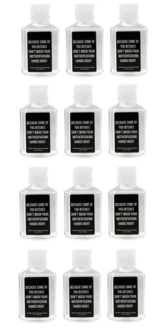 12 Pack of Because Some of You Bitches Don't Wash Your Motherfucking Hands Right 2 oz Hand Sanitizer | 62% Alcohol Antibacterial