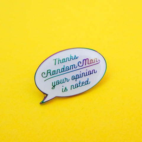 Thanks Random Man, Your Opinion Is Noted - Enamel Pin In Rainbow