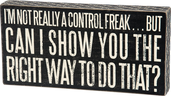 I'm Not Really A Control Freak But Can I Show You the Right Way to Do That? Box Sign
