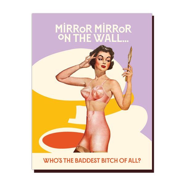 Mirror Mirror On The Wall - Who's the Baddest Bitch of All Greeting Card