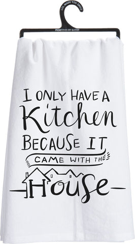 I Only Have A Kitchen Because It Came With The House Dish Towel