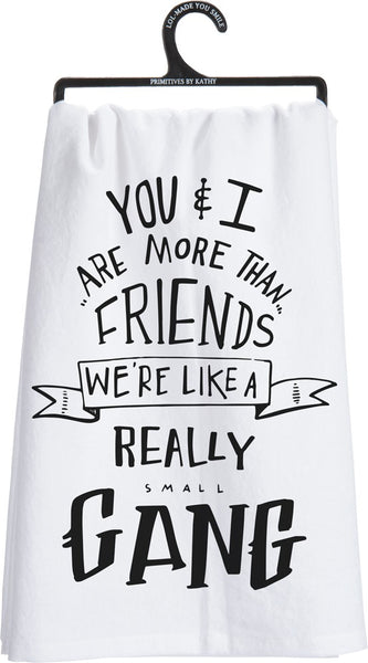 You & I Are More Than Friends, We're Like a Really Small Gang Funny Snarky Dish Cloth Towel | Funny Tea Towel | Automatic Bulk Discount on 2+
