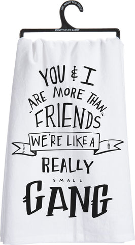 You & I Are More Than Friends, We're Like a Really Small Gang Funny Snarky Dish Cloth Towel / Novelty Silly Tea Towels / Cute Hilarious Kitchen Hand Towel