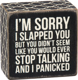I'm Sorry I Slapped You Box Sign in Black with White Lettering