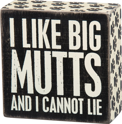 I Like Big Mutts And I Cannot Lie Box Sign with Paw Print