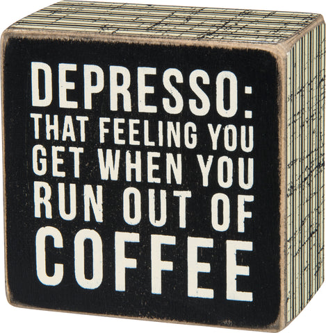 Depresso: That Feeling You Get When You Run Out Of Coffee Box Sign