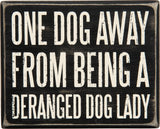 One Dog Away From Being A Deranged Dog Lady Wooden Box Sign