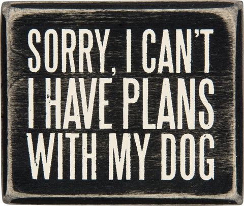 Sorry, I Can't - I Have Plans With My Dog Wooden Box Sign