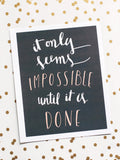 It Only Seems Impossible Until It's Done Art Print