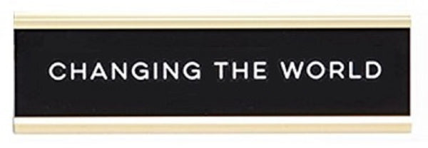 Changing The World Nameplate in Black and Gold