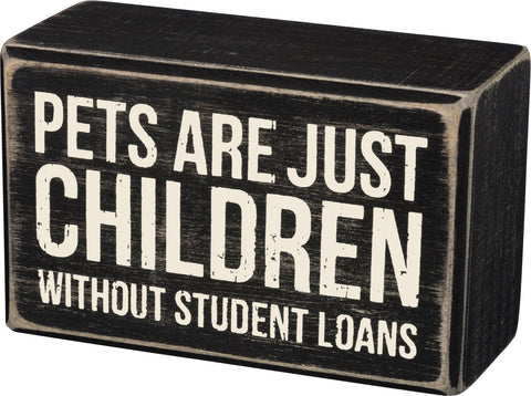 Pets Are Just Children Without Student Loans Wooden Box Sign