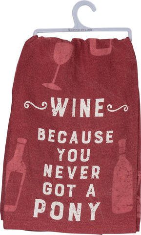 Wine Because You Never Got A Pony Dish Towel in Maroon