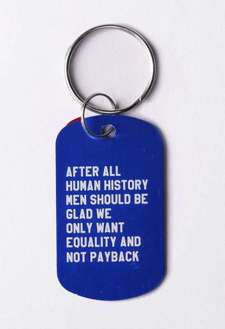 After All Human History Men Should Be Glad We Only Want Equality and Not Payback Dog Tag Keychain in Blue (Laser Engraved)