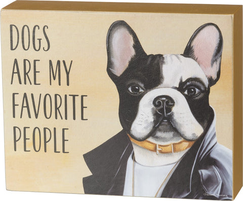 Dogs Are My Favorite People Sentiment With French Bulldog Design Wooden Box Sign