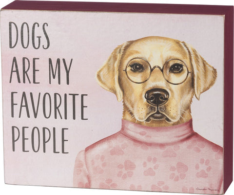 Dogs Are My Favorite People Sentiment With Labrador Retriever Design Wooden Box Sign