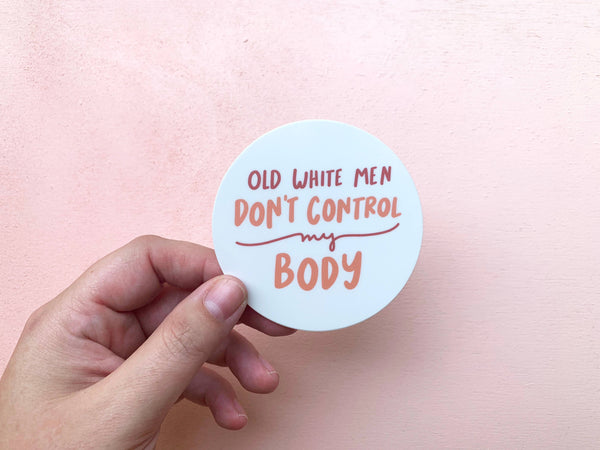 Old White Men Don't Control My Body Sticker