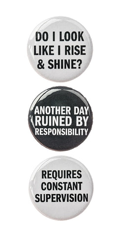 "3pc Pin Button Set With ""Do I Look Like I Rise & Shine?"" ""Another Day Ruined By Responsibility"" & ""Requires Constant Supervision"" Design Pins"