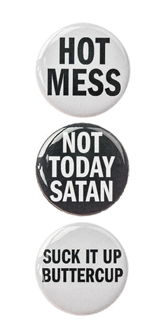 "3pc Pin Button Set With  ""Hot Mess"" ""Not Today Satan"" & ""Suck It Up Buttercup"" Design Pins"
