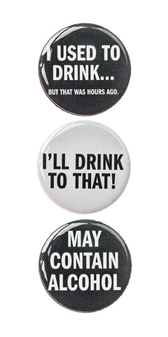 "3pc Pin Button Set With ""I Used To Drink... But That Was Hours Ago."" ""I'll Drink To That!"" & ""May Contain Alcohol"" Design Pins"