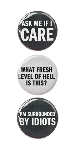 "3pc Pin Button Set ""Ask Me If I Care"" ""I Woke Up Like This."" & ""I'm Surrounded By Idiots"" Pins"