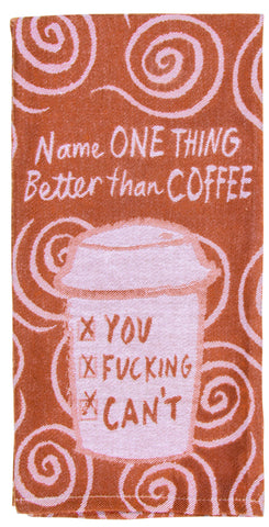 "Name One Thing Better Than Coffee, You Fucking Can't Woven Funny Sweary Snarky Dish Cloth Towel | Soft Absorbent Jacquard | 100% Cotton Hand or Tea Towel 21"" x 28"""
