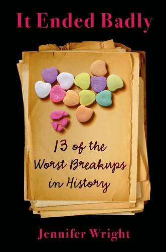 "It Ended Badly: Thirteen of the Worst Breakups In History by Jennifer Wright - Plus Free ""Read Feminist Books"" Pen"