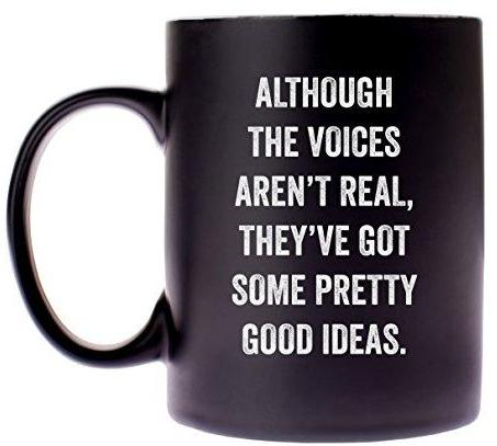 Although The Voices Aren't Real, They've Got Some Pretty Good Ideas Snarky Novelty Coffee Mug, Unique/Sassy/Cute Tea Mug With Funny Quote