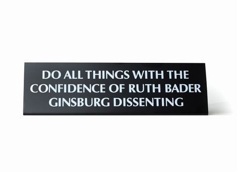 Do All Things With The Confidence Of Ruth Bader Ginsburg Dissenting Black Metal Nameplate Desk Sign