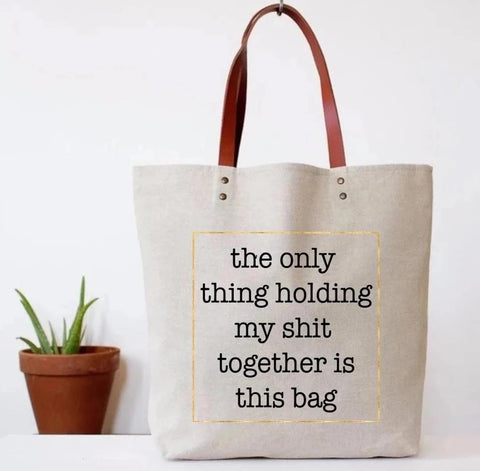 The Only Thing Holding My Shit Together is This Bag Tote Bag