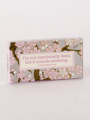 I'm Not Emotionally Dead, But It Sounds Amazing Cinnamon Flavored Gum
