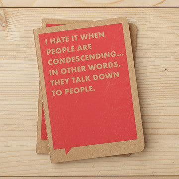 I Hate It When People Are Condescending... In Other Words, They Talk Down To People Mini Notebook