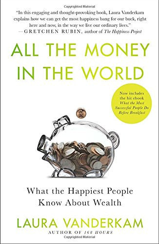 All the Money in the World: What the Happiest People Know About Wealth by Laura Vanderkam (Bargain Books)