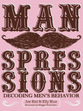 "Manspressions: Decoding Men's Behavior by Joe Biel, Elly Blue and Meggyn Pomerleau - Plus Free ""Read Feminist Books"" Pen"