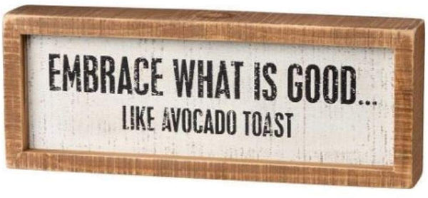 Embrace What Is Good Like Avocado Toast Inset Box Sign