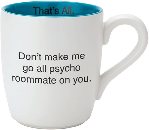 Don't Make Me Go All Psycho Roommate On You Ceramic Mug