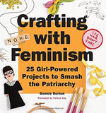 "Crafting with Feminism: 25 Girl-Powered Projects to Smash the Patriarchy by Bonnie Burton - Plus ""Read Feminist Books"" Pen"