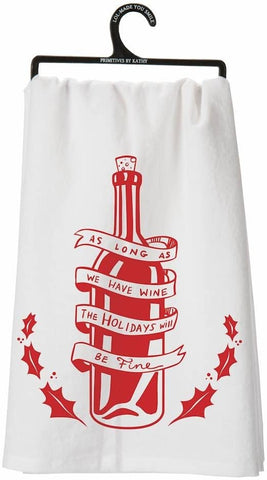 As Long as We Have Wine, the Holidays Will Be Fine Funny Dish Cloth Towel