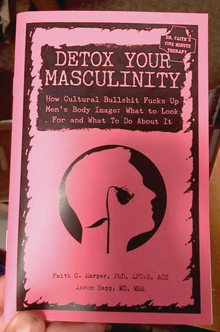 Detox Your Masculinity: How Cultural Bullshit Fucks Up Men's Body Image - What to Look For and What to Do About It
