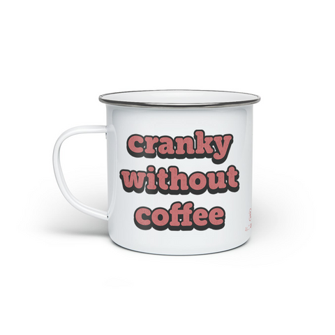 Cranky without Coffee - Enamel Camping Mug