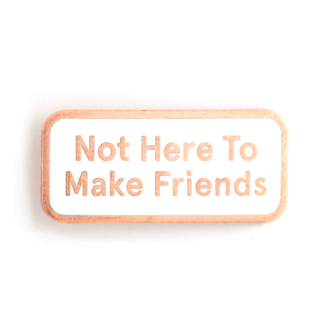 Not Here To Make Friends Enamel Pin in Rose Gold and White