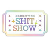 One Ticket To The Shit Show Holographic Sticker