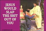 Jesus Would Slap The Shit Out Of You. Magnet