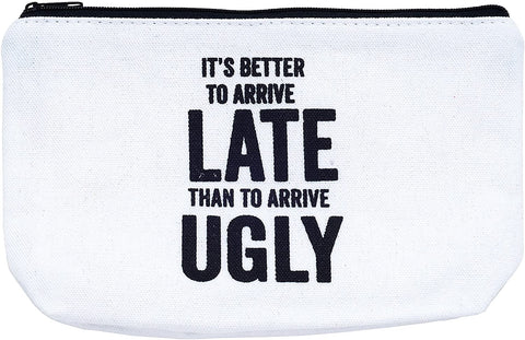 It's Better To Arrive Late, Than To Arrive Ugly Canvas Cute/Cool/Unique Zipper Pouch/Bag/Clutch/Cosmetic/Makeup Bag