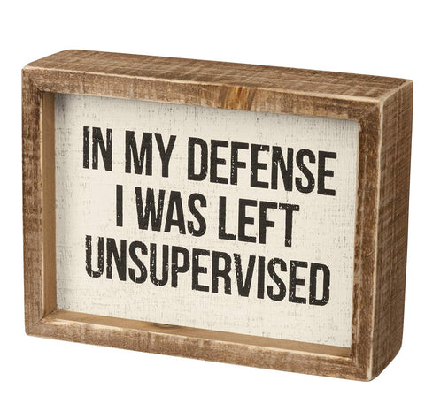 In My Defense I Was Left Unsupervised Wooden Box Sign