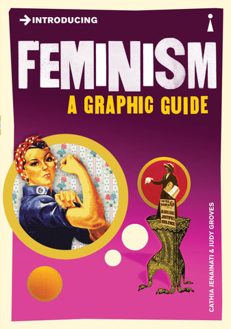 Introducing Feminism: A Graphic Guide by Judy Groves and Cathia Jenainati