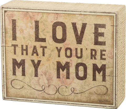 "I Love That You're My Mom Decorative Wooden Box Sign | 5.5"" x 4.5"""