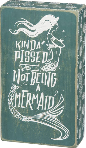 Kinda Pissed About Not Being A Mermaid Box Sign in Teal