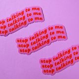 Stop Talking To Me Sticker